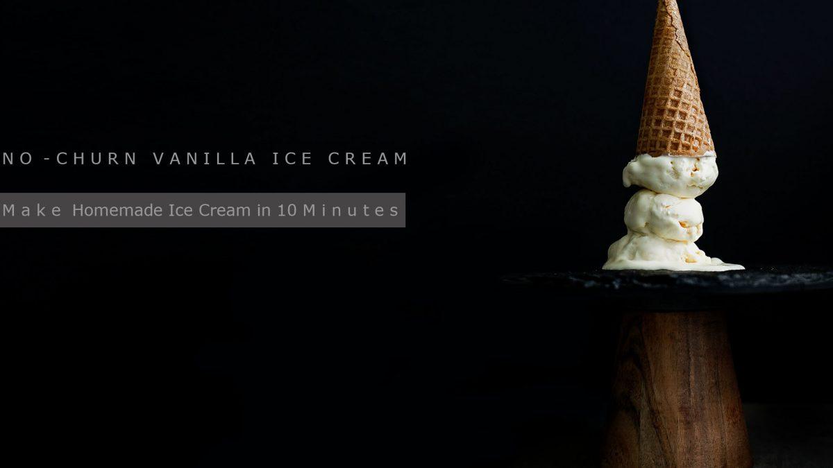 10 Minute No-Churn Vanilla Ice Cream